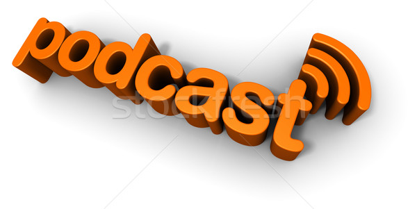 Podcast 3D Text Design Stock photo © eyeidea