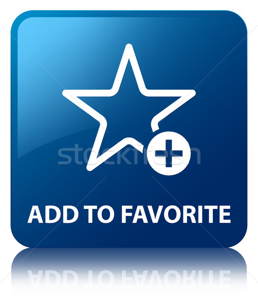 Add to favorite glossy blue reflected square button Stock photo © faysalfarhan
