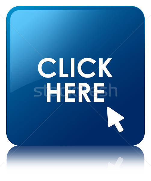 Click here glossy blue reflected square button Stock photo © faysalfarhan