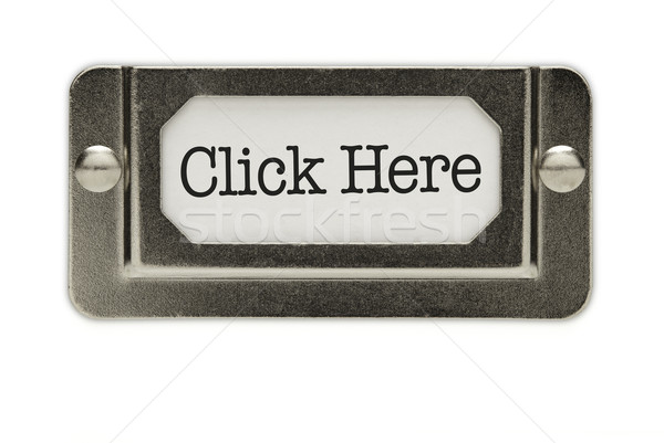 Click Here File Drawer Label Stock photo © feverpitch
