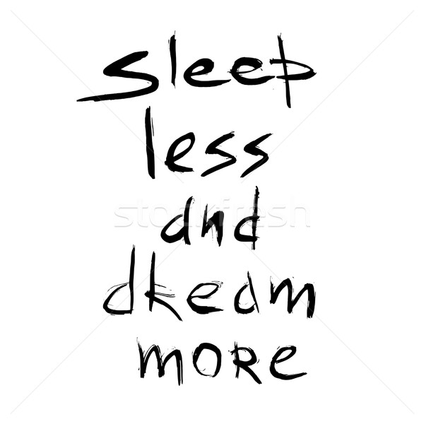 Sleep less dream more quote. Hand drawn graphic Stock photo © Fosin
