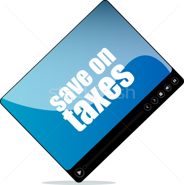 Video player for web with save on taxes word Stock photo © fotoscool