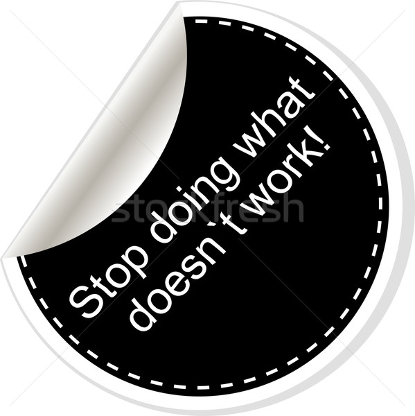 Stop doing what doesnt work. Inspirational motivational quote. Simple trendy design. Black and white Stock photo © fotoscool