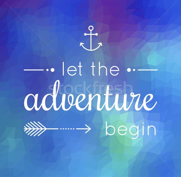 let the adventure begin quote Stock photo © glorcza