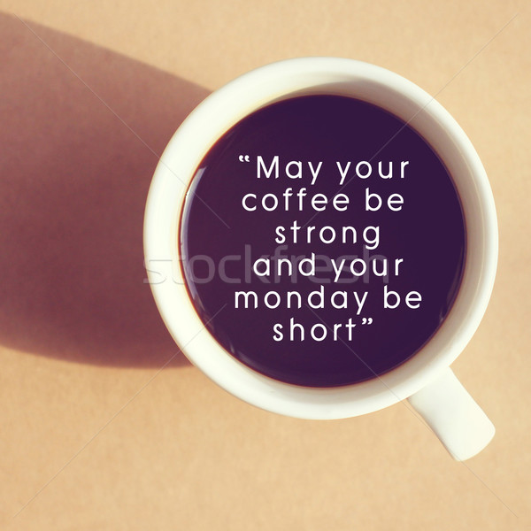 Inspirational quote on cup of coffee with retro filter effect Stock photo © happydancing