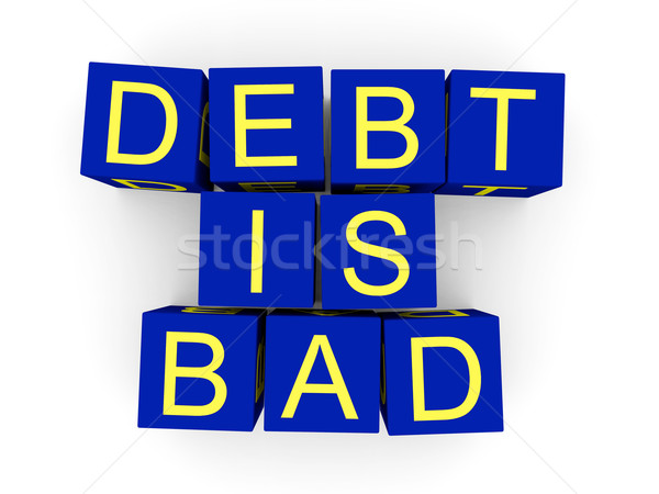 Debt is bad Stock photo © Harlekino