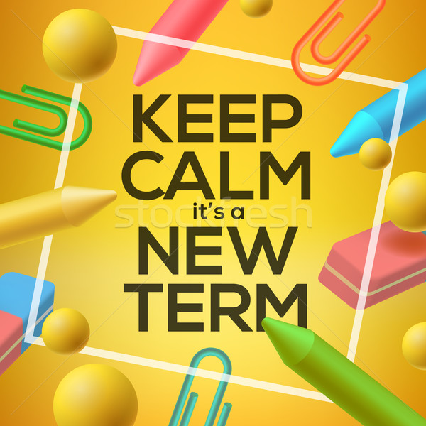 Stock photo: Keep calm it  is a new Term, back to school