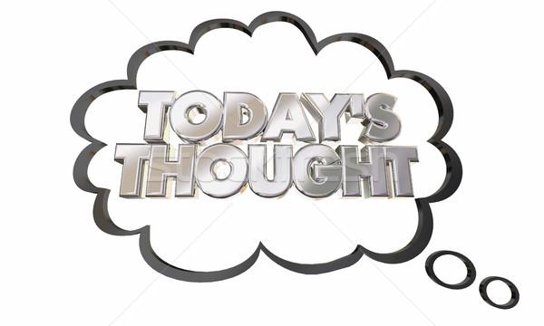 Todays Thought Thinking Bubble Cloud Idea 3d Illustration Stock photo © iqoncept