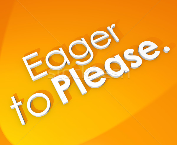 Eager to Please 3d Word Background Service Attention Help Stock photo © iqoncept