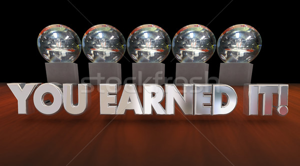 You Earned It Praise Hard Work Payoff Awards 3d Illustration Stock photo © iqoncept