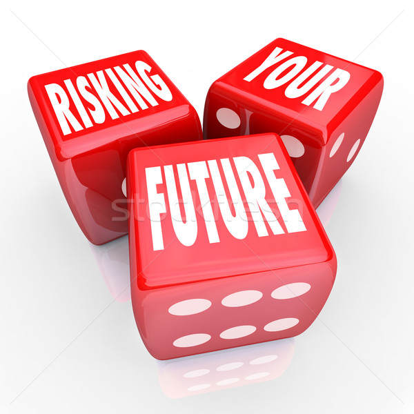 Risking Your Future - Words on Three Red Dice Stock photo © iqoncept