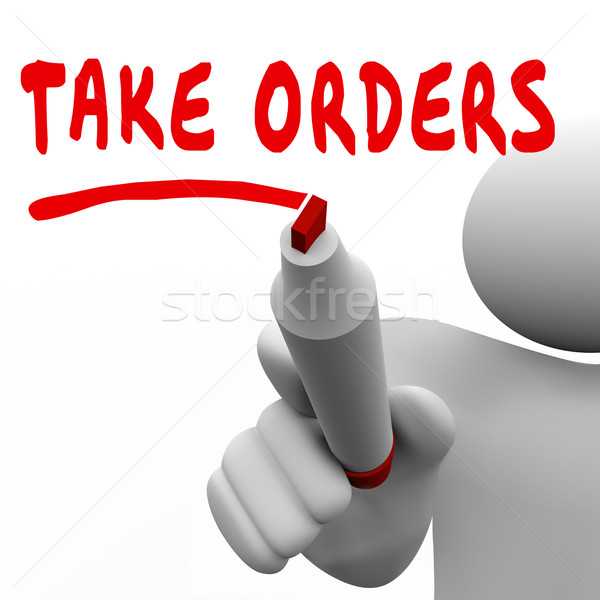 Take Orders Customer Sales Demands Fulfillment Man Writing Words Stock photo © iqoncept