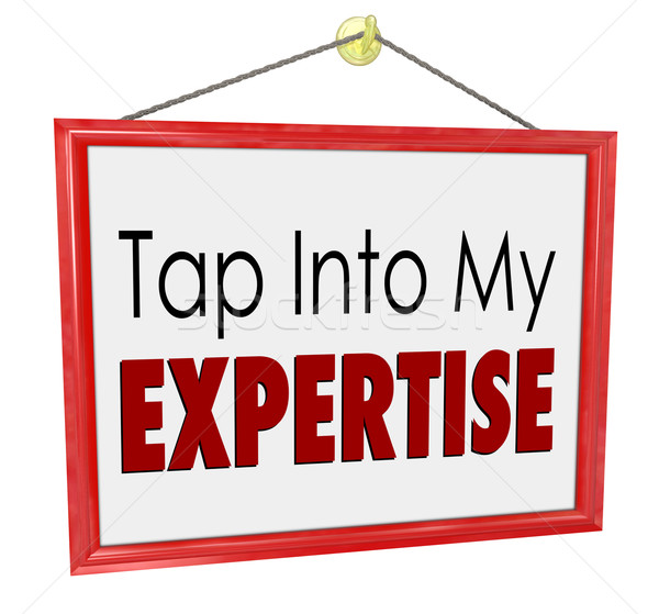 Tap Into My Expertise Store Sign Consultant Business Service Stock photo © iqoncept
