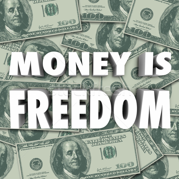 Money is Freedom Financial Security Independence Stock photo © iqoncept
