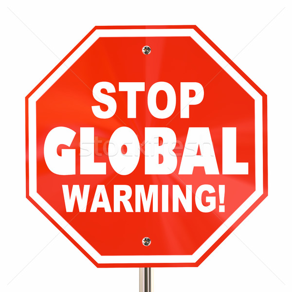 Stop Global Warming Sign Climate Change Environment 3d Illustrat Stock photo © iqoncept