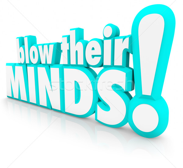 Blow Their Minds 3d Words Impress Shock Surprise Your Audience Stock photo © iqoncept
