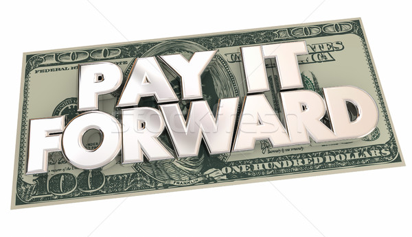 Pay it Forward Cash Money Words Share Generosity 3d Illustration Stock photo © iqoncept