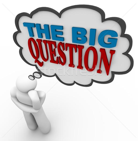 Nagy kérdés gondolkodik személy gondolatbuborék férfi Stock fotó © iqoncept