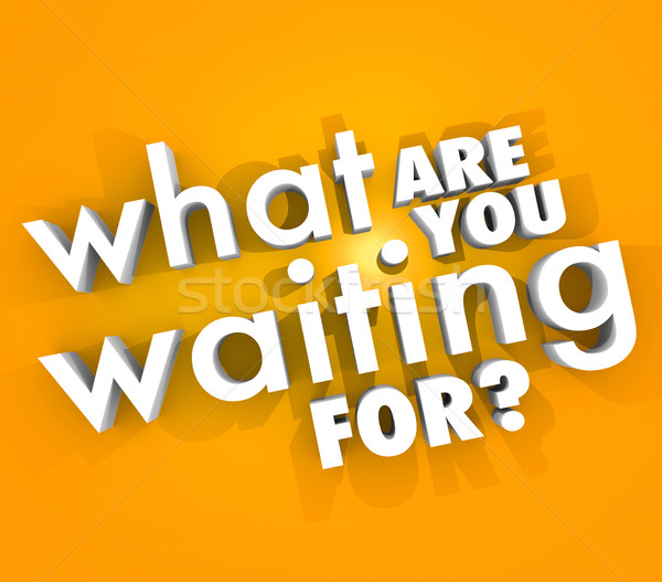 What Are You Waiting For Question Urgent Act Now Stock photo © iqoncept