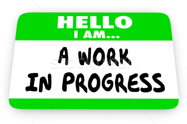 Hello Im a Work in Progress Self Help Name Tag 3d Illustration Stock photo © iqoncept