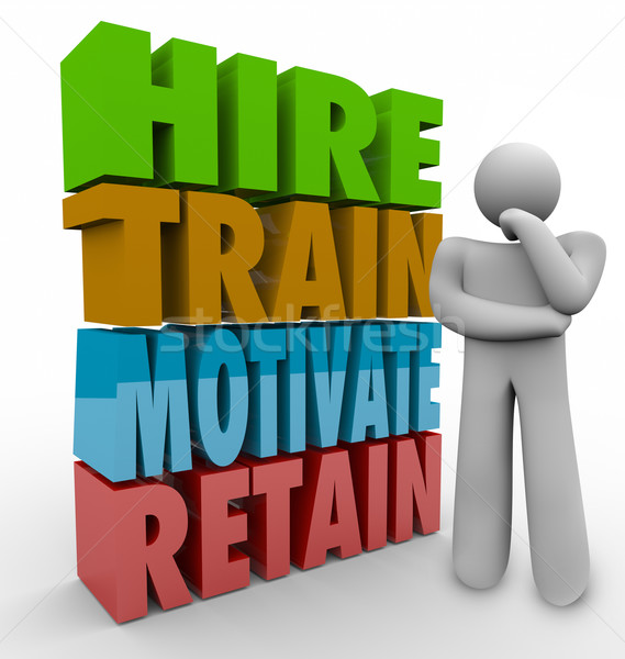 Hire Train Motivate Retain Employee Retention Satisfaction Think Stock photo © iqoncept