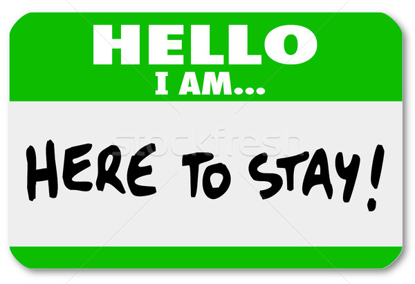 Hello I Am Here to Stay Nametag Sticker Persistence Stock photo © iqoncept