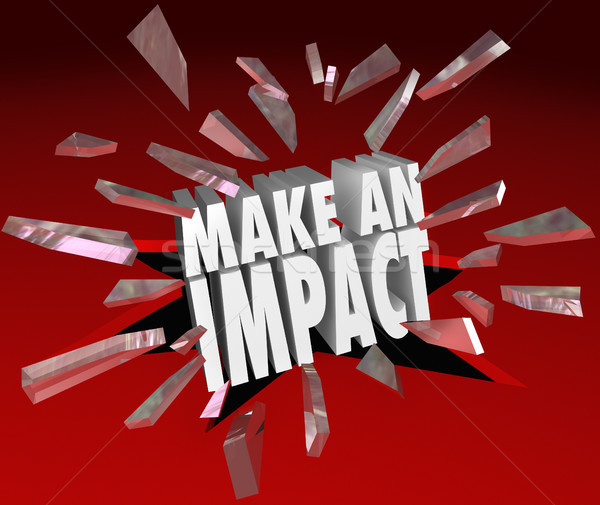 Make an Impact 3D Words Breaking Glass Important Difference Stock photo © iqoncept