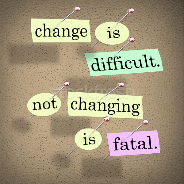 Change Difficult Not Changing is Fatal Words Bulletin Board Stock photo © iqoncept