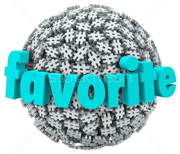 Favorite Word Hashtag Tag Sphere Best Trend Topic Stock photo © iqoncept