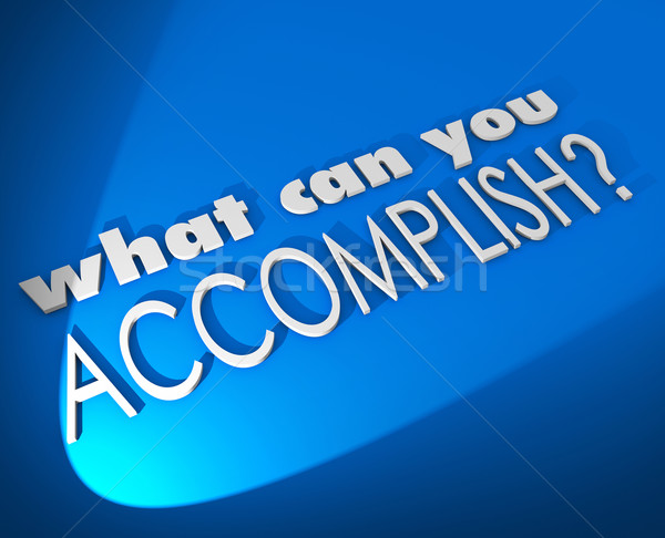 What Can You Accomplish 3d Words Achieve Job Goal Objective Stock photo © iqoncept