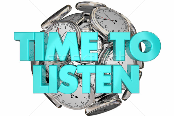 Time to Listen Hear Understand Learn Clocks Words 3d Illustratio Stock photo © iqoncept