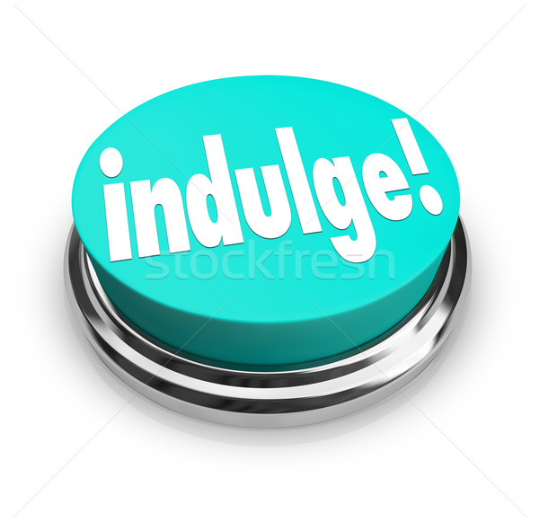 Indulge Word Button Satisfy Treat Yourself to Guilty Pleasure Stock photo © iqoncept