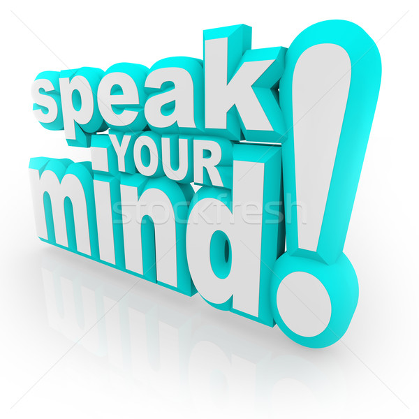 Speak Your Mind 3D Words Encourage Feedback Stock photo © iqoncept