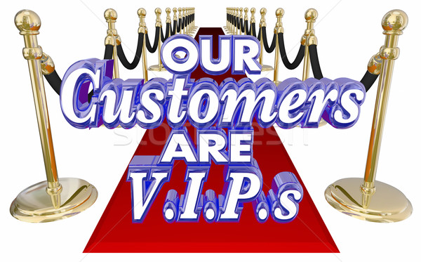 Our Customers Are VIPs Very Important People Red Carpet Stock photo © iqoncept