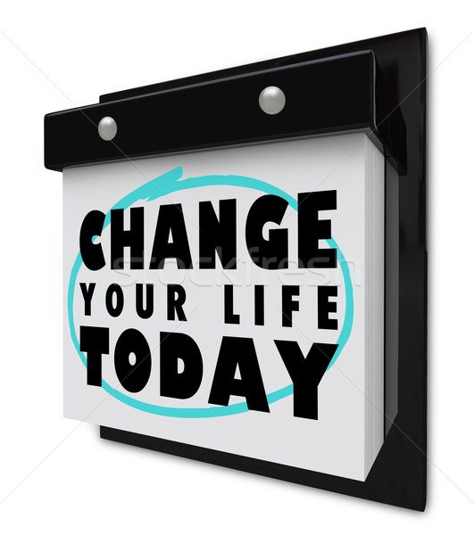 Change Your Life Today - Wall Calendar Stock photo © iqoncept
