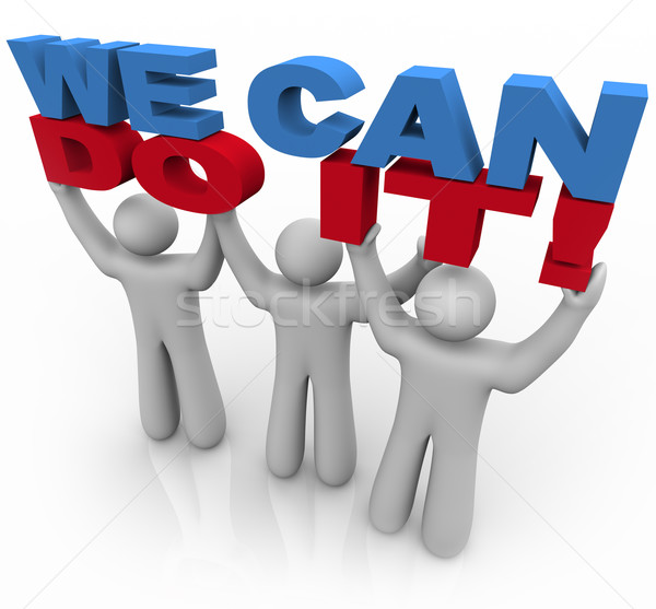 We Can Do It - 3 People Lifting Words Stock photo © iqoncept