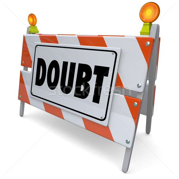 Doubt Barrier Sign Lack of Confidence Uncertainty Skepticism Stock photo © iqoncept