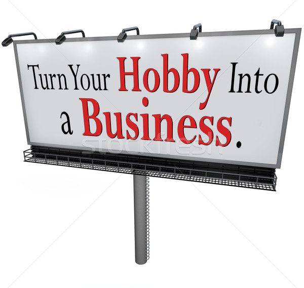 Turn Your Hobby Into a Business Billboard Sign Stock photo © iqoncept