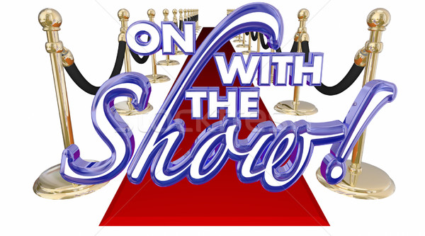 On WIth the Show Red Carpet Start Begin Words 3d Illustration Stock photo © iqoncept