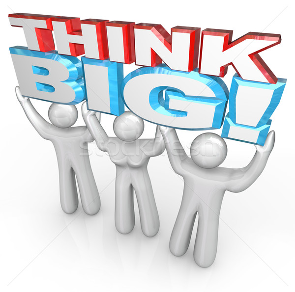 Think Big Team of People Lift Words Together for Success Stock photo © iqoncept