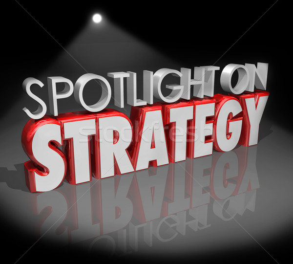 Spotlight on Strategy 3d Words Focus Planning Vision Stock photo © iqoncept