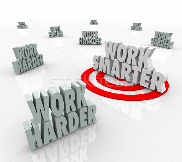 Work Smarter Targeted Productivity Efficiency Advice Vs Harder Stock photo © iqoncept