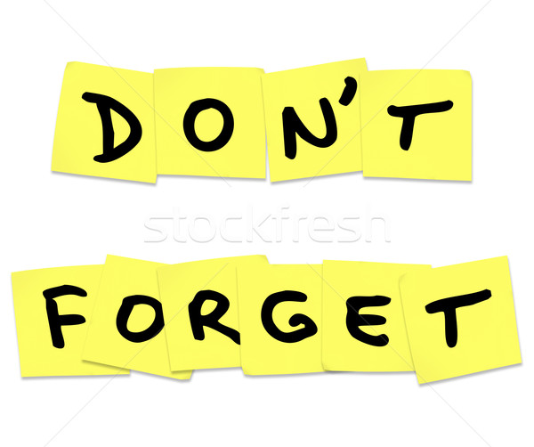 Don't Forget Reminder Words on Yellow Sticky Notes Stock photo © iqoncept