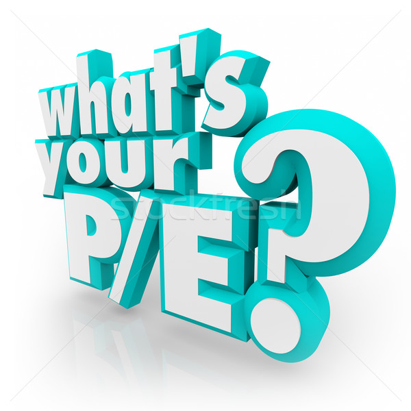 What's Your P/E Question 3d Words Price Earnings Ratio Value Stock photo © iqoncept