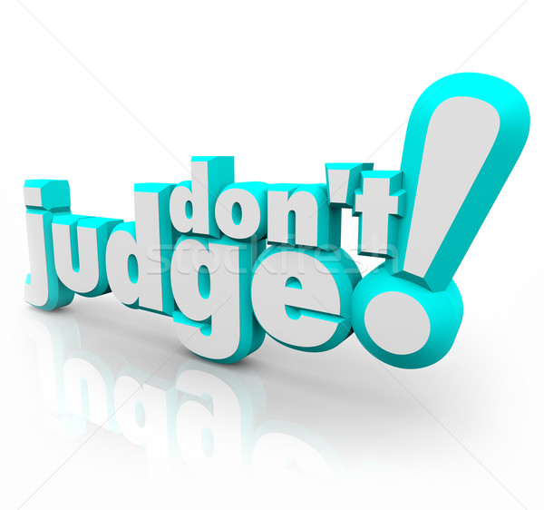 Don't Judge 3d Words Judgmental Be Just Fair Objective Stock photo © iqoncept