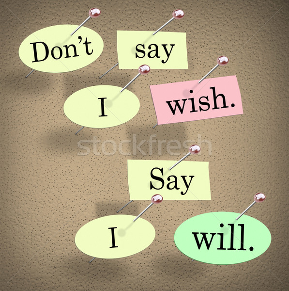 Don't Say I Wish, Say I Will Saying Quote Bulletin Board Stock photo © iqoncept
