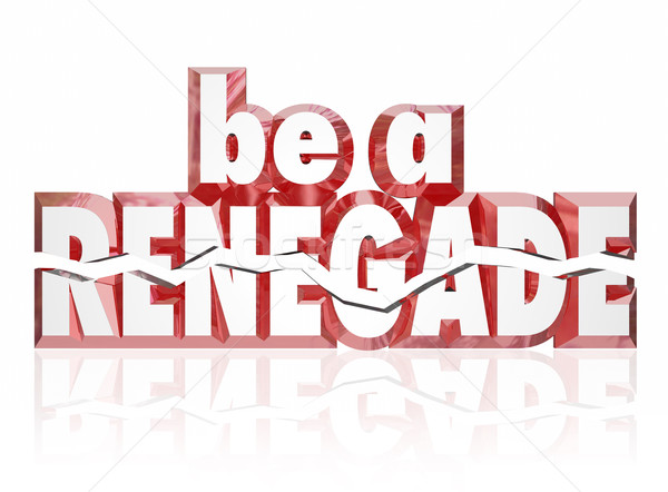 Be a Renegade Red 3d Words Rebel Spirit Entrepreneur Stock photo © iqoncept