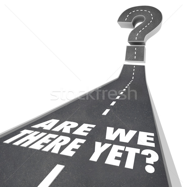 Are We There Yet Question Mark Road Words Waiting Impatient Stock photo © iqoncept