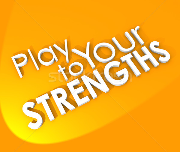 Play to Your Strengths Competitive Advantage 3d Words Background Stock photo © iqoncept