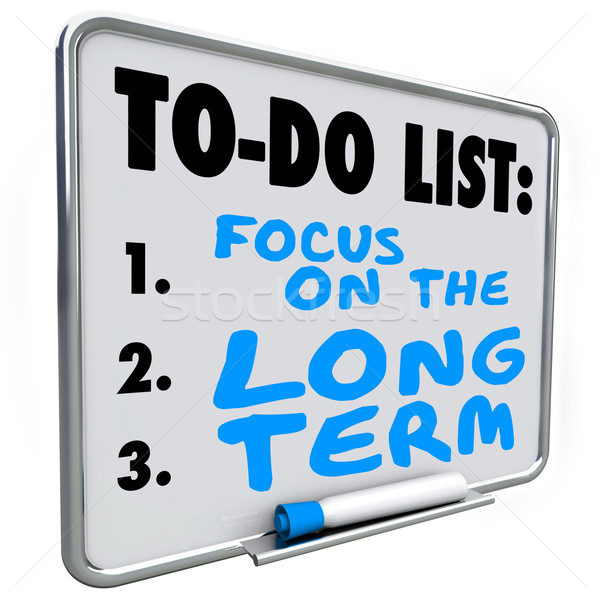 Focus on the Long Term Words Dry Erase Board To Do List Stock photo © iqoncept